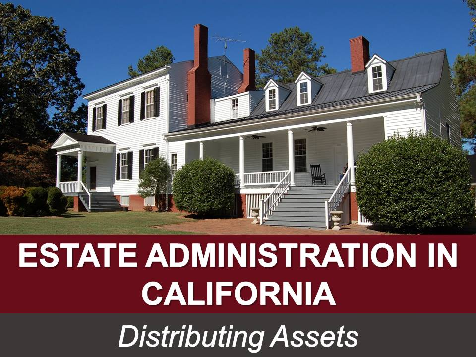 Estate Administration in California Distributing Assets